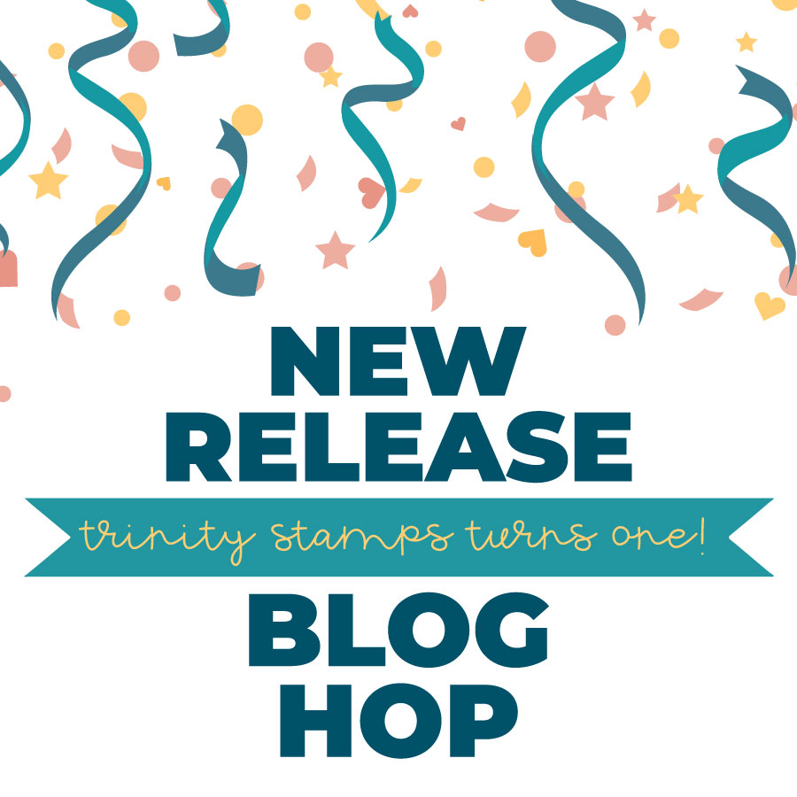 One Year Anniversary and New Release Blog Hop – Trinity Stamps